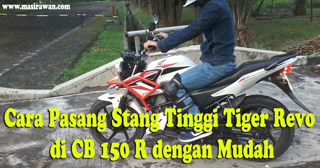 Cara Pasang Stang Tinggi Tiger Revo di CB 150 R dengan Mudah