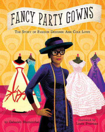 http://littlebeebooks.com/books/format/picture-books/fancy-party-gowns-story-fashion-designer-ann-cole-lowe/