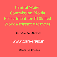 Central Water Commission, Noida Recruitment for 111 Skilled Work Assistant Vacancies