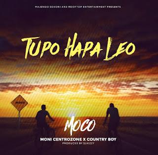 Moni Centrozone & Country Boy (Moco) - Tupo Hapa Leo