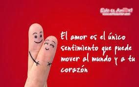 El amor es el único sentimiento que puede mover al mundo y a tu corazón.