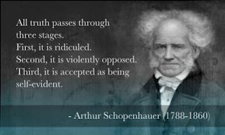 """""""Alla sanningar passerar genom tre stadier, Först förlöjligas den. Sen möter den våldsamt motstånd. Och till sist accepterad som självklar."""" - Arthur Schopenhauer"""