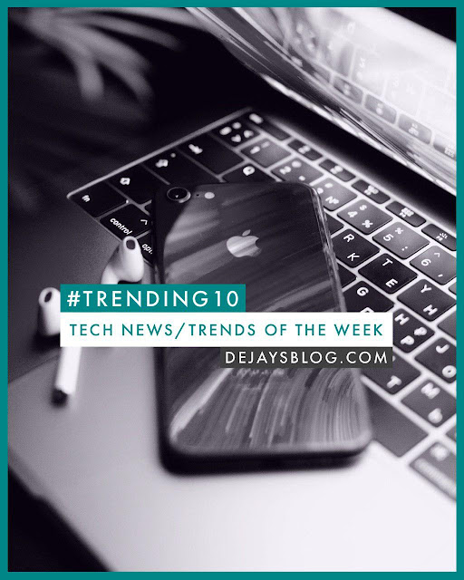#Trending10 - Top 10 tech news / trends of the week #45 (2019) - DE JAY'S BLOG