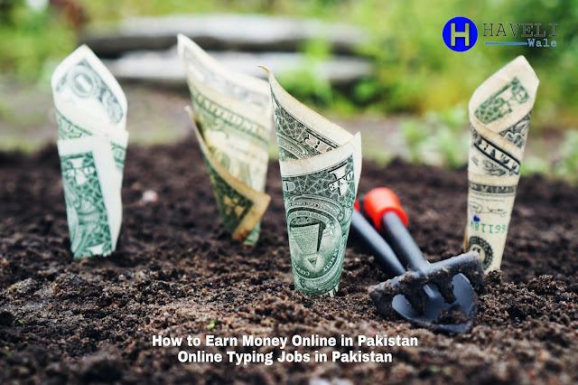 Earn Money Online in Pakistan - Online Typing Jobs in Pakistan - Haveli Wale