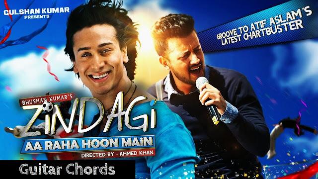 Zindagi Aa Raha Hoon Main Guitar Chords - Atif Aslam, Tiger Shroff