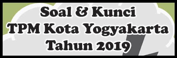 K 13: DOWNLOAD SOAL TPM TAHAP 2 KOTA YOGYAKARTA TAHUN 2019 LENGKAP 4 MAPEL UN