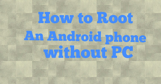The Ultimate Guide to Root an Android phone without PC