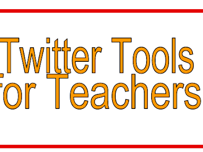 Some Helpful Twitter Tools for Teachers