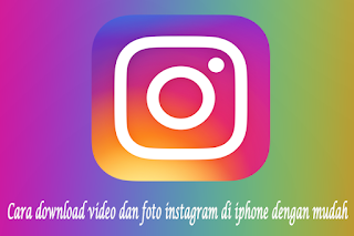 Cara download video dan foto instagram di iphone