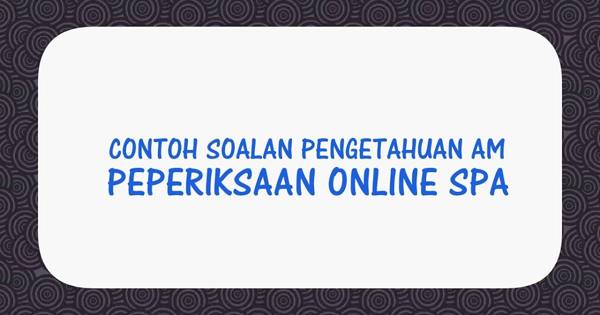 Contoh Soalan Pengetahuan Am Peperiksaan Online Spa 2020 Spa