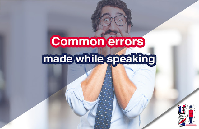 Learn the most common errors that people made while speaking in English