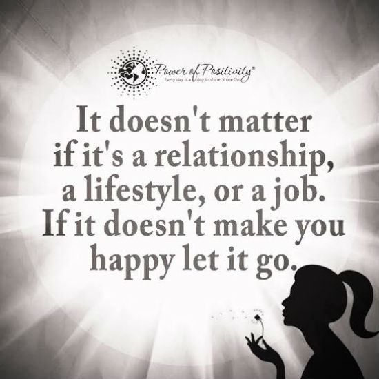If it doesn\'t make you happy let it go - Quote. - 101 Quotes