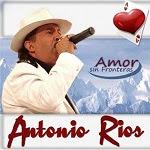 Antonio Ríos - AMOR SIN FRONTERAS 2007 Disco Completo