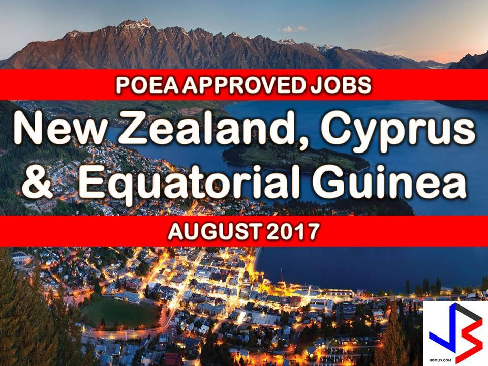 The following are jobs approved by POEA for deployment to New Zealand, Cyprus and Equatorial Guinea. Job applicants may contact the recruitment agency assigned to inquire for further information or to apply online for the job. We are not affiliated to any of these recruitment agencies.   As per POEA, there should be no placement fee for domestic workers and seafarers. For jobs that are not exempted from placement fee, the placement fee should not exceed the one month equivalent of salary offered for the job. We encourage job applicant to report to POEA any violation of this rule.   Disclaimer: the license information of employment agency on this website might change without notice, please contact the POEA for the updated information.