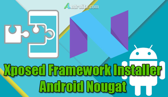 Cara Install + Download Xposed Android Nougat 7.0/7.1
