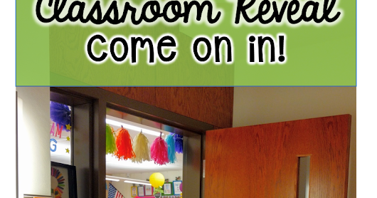 Classroom Reveal...Come On In!