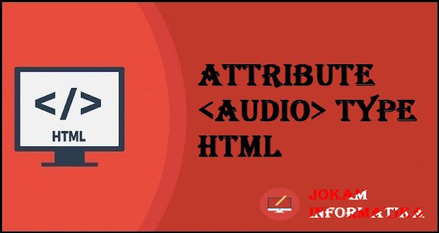 Tagging <audio> Type Attribute Pada Bahasa Pemrograman HTML - JOKAM INFORMATIKA