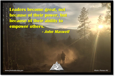 Leaders become great, not because of their power, but because of their ability to empower others.   - John Maxwell  (wildland firefighters walking into the sunset/sunrise)