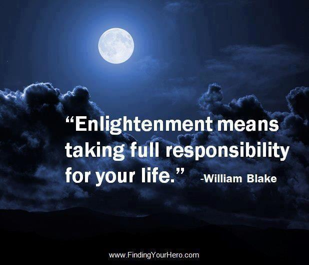 William Blake Love Quotes: Enlightenment Means Taking Full Responsibility For Your