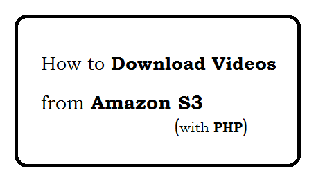 Download Videos from Amazon S3 - PHP