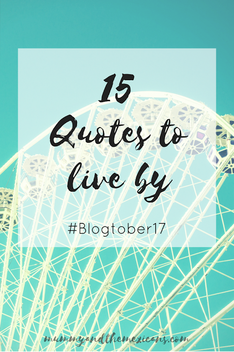 15 Quotes to live by - #Blogtober17
