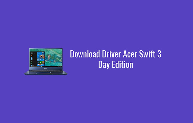 Download Driver Acer Swift 3 Day Edition