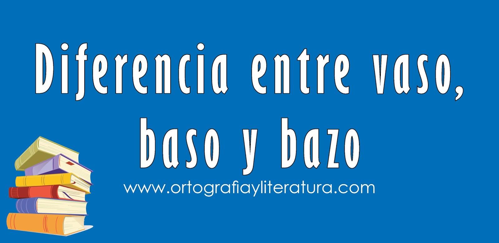 Diferencia entre vaso, baso y bazo   Ortografía y literatura