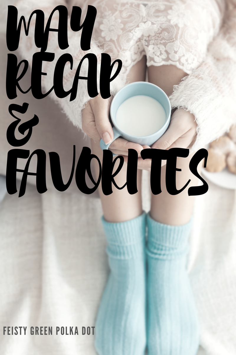 May Recap and Favorites