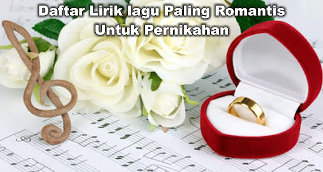 Daftar Lirik lagu Paling Romantis Untuk Pernikahan
