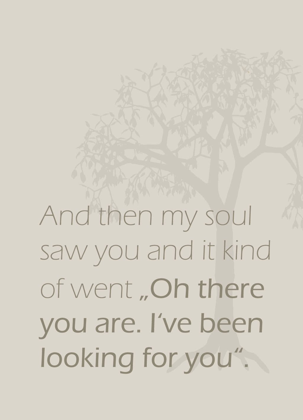 "Quote of the Day :: And then my soul saw you and it kind of went ""Oht there you are. I've been looking for you"""