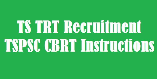TS Jobs, TS Recruitment, TS TRT, TSPSC, TSPSC CBRT, TS Instructions