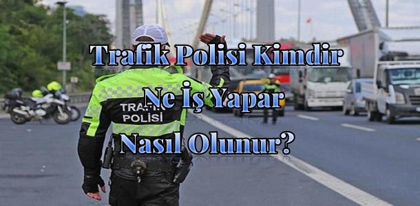 Trafik Polisi Kimdir, Ne İş Yapar Nasıl Olunur?