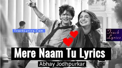 mere-naam-tu-lyrics-zero-2018-shahrukh-khan-anushka-sharma-abhay-jodhpurkar