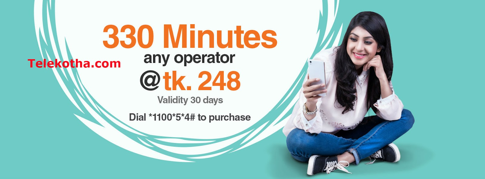 330 minutes (any operator) for just Tk. 248. Dial *1100*5*4#
