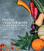 Pratos vegetarianos de dar água na boca - Mais de 100 receitas tentadoras preparadas com vegetais