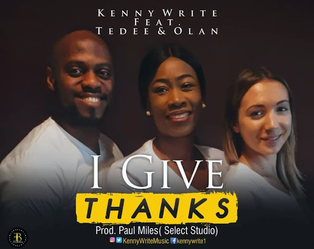 AUDIO + VIDEO: KENNYWRITE FEAT. TEDEE & OLAN  - ''MODUPE'' (I GIVE THANKS) | @KennyWriteMusic