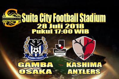 JUDI BOLA DAN CASINO ONLINE - PREDIKSI SKOR JAPAN J-LEAGUE GAMBA OSAKA VS KASHIMA ANTLERS 28 JULI 2018