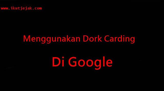 Cara Menggunakan Dork Carding di Google