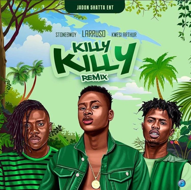 Larruso – Killy Killy (Remix) Ft. Stonebwoy x Kwesi Arthur