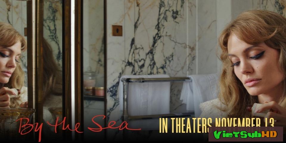 Phim Bên Bờ Biển VietSub HD | By The Sea 2015