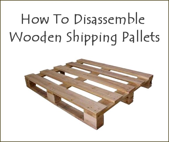 Fresh Dishfunctional Designs: How To Disassemble A Wooden Shipping Pallet KC44