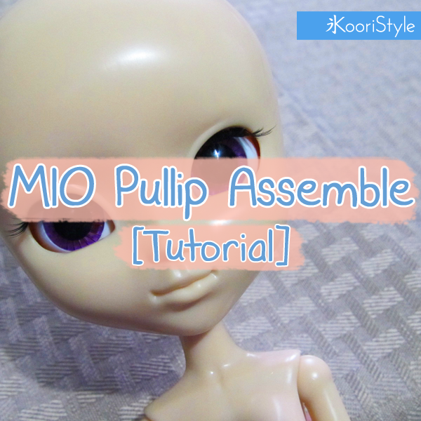 Koori KooriStyle Kawaii BJD Pullip Doll PullipDoll Assemble Tutorial Cute MIO Make-It-Own PullipMIO HowTo