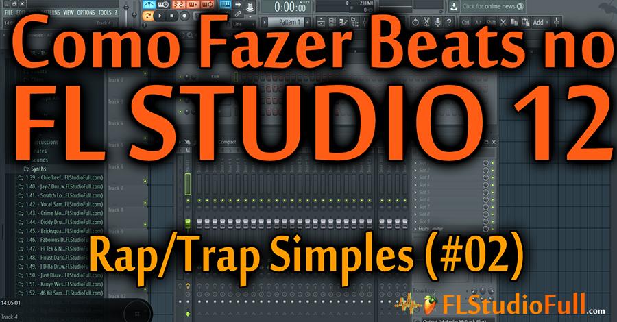 Como Fazer uma Base de Rap/Trap Simples no FL Studio 12 (#02)