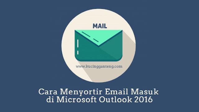 Tutorial Cara Menyortir Email Masuk di Microsoft Outlook 2016