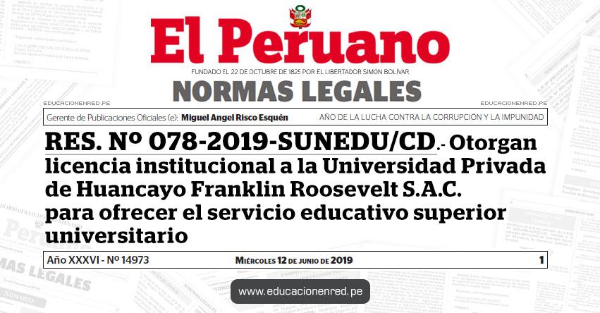 RES. Nº 078-2019-SUNEDU/CD - Otorgan licencia institucional a la Universidad Privada de Huancayo Franklin Roosevelt S.A.C. para ofrecer el servicio educativo superior universitario - www.sunedu.gob.pe