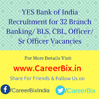 YES Bank of India Recruitment for 32 Branch Banking/ BLS, CBL, Officer/ Sr Officer Vacancies