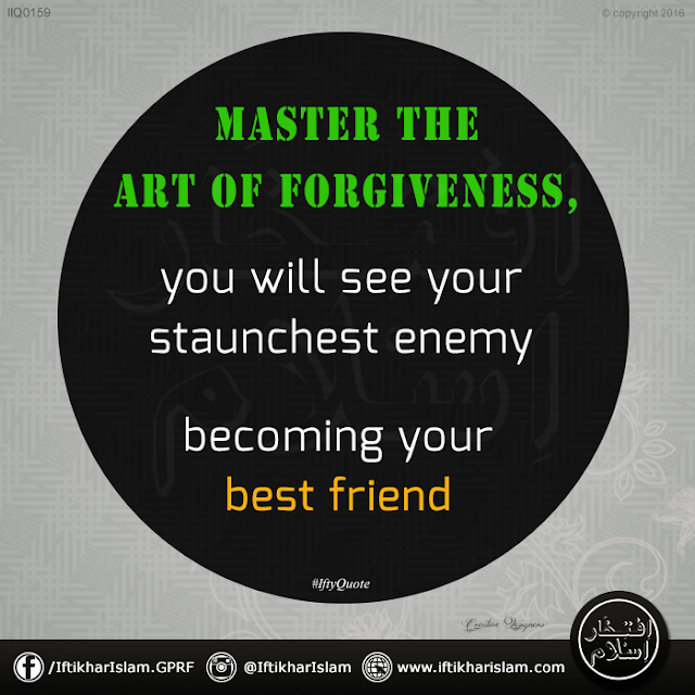 Ifty Quotes: Master the art of forgiveness, you will see your staunchest enemy becoming your best friend - Iftikhar Islam