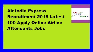 Air India Express Recruitment 2016 Latest 100 Apply Online Airline Attendants Jobs