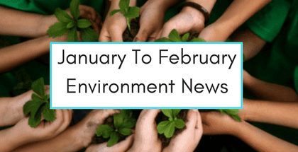 January To February Environment News