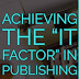 "Achieving the ""It Factor"" in Publishing"